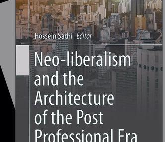 """Editörlüğünü Dr. Hossein Sadri'nin yaptığı """"Neo- Liberalism and the Architecture of the Post Profesional Era"""" Adlı Yoğun 'Mimarlık Eleştirisi' İçeren Kitap Tanıtıldı."""